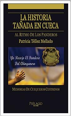 La História Tañada en Cueca al Ritmo de los Panderos Memorias de Cuequeros Centrinos